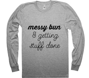 MESSY BUN AND GETTING STUFF DONE T-SHIRT - Shirtoopia