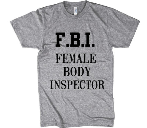 F.B.I. FEMALE BODY INSPECTOR T-SHIRT - Shirtoopia