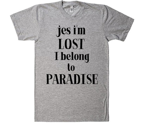 jes i'm lost i belong to paradise t-shirt - Shirtoopia