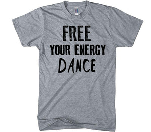 free your enegr dance t-shirt - Shirtoopia