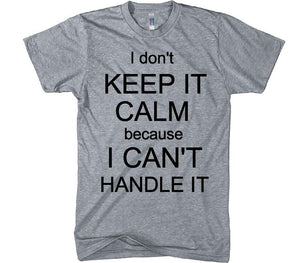 i don't keep it kalm because I can't handle it t-shirt - Shirtoopia