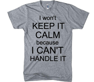i won't keep it calm because i can't handle it t-shirt - Shirtoopia