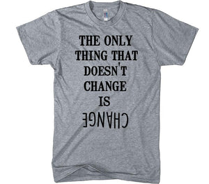 the only thing that doesn't change is change t-shirt - Shirtoopia