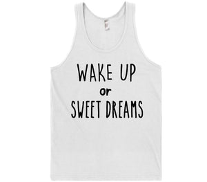 wake up or sweet dreams t-shirt - Shirtoopia