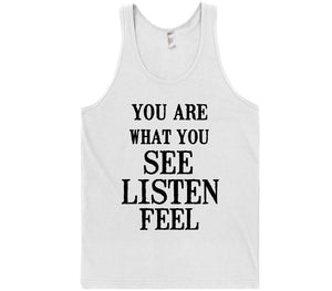 you are what you see listen feel t-shirt - Shirtoopia
