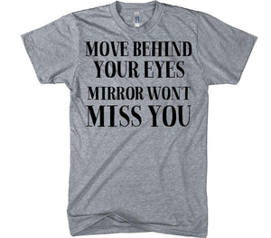 move behind your eyes mirror won't miss you t-shirt - Shirtoopia