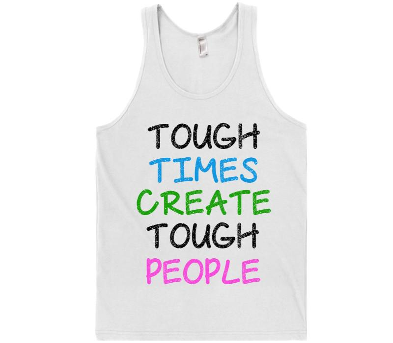 tough times create tough people tank top shirt - Shirtoopia