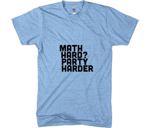 Math Hard? Party Harder t-shirt - Shirtoopia