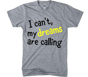 I can't, my dreams are calling t-shirt - Shirtoopia