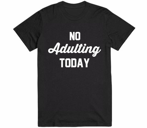 no adulting today t-shirt - Shirtoopia