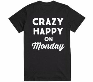 crazy happy on monday t-shirt - Shirtoopia