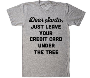 dear santa just leave your credit card under the tree t-shirt - Shirtoopia