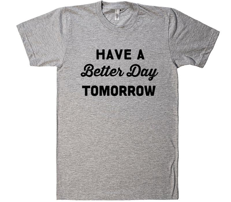 have a better day tomorrow t-shirt - Shirtoopia