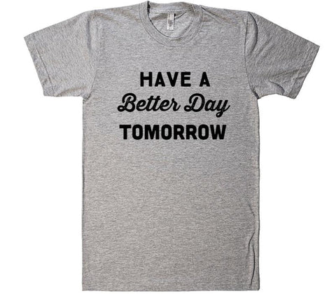 have a better day tomorrow t-shirt