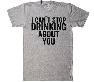 i cant stop drinking about you t-shirt - Shirtoopia