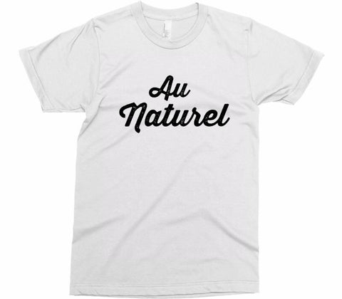 Au Naturel T-Shirt - Shirtoopia