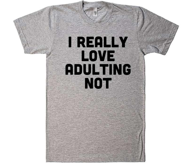 i really love adulting not t-shirt - Shirtoopia