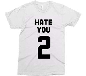 hate you too t-shirt - Shirtoopia