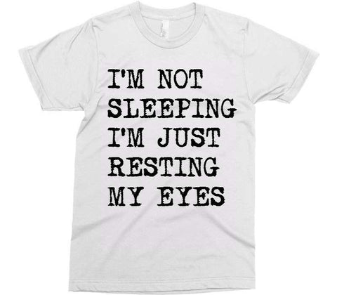 I'M NOT SLEEPING I'M JUST RESTING MY EYES t-shirt - Shirtoopia