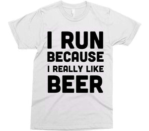 I RUN BECAUSE I REALLY LIKE BEER t-shirt - Shirtoopia