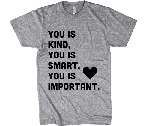 YOU IS KIND YOU IS SMART YOU IS IMPORTANT t-shirt - Shirtoopia
