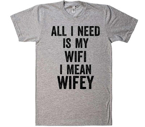 all i need is my Wifi, i mean Wifey T-Shirt - Shirtoopia