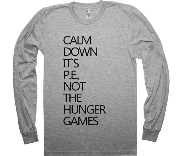 calm down its pe not the hunger games shirt - Shirtoopia