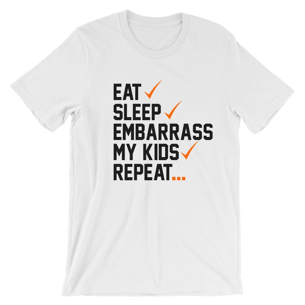 Eat sleep embarrass my kids repeat CHECK