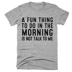 A fun thing to do in the morning is not talk to me t-shirt - Shirtoopia