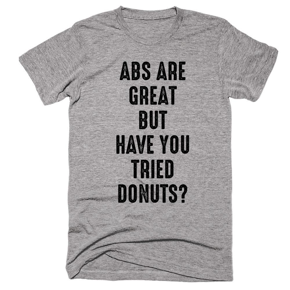 Abs Are Great But Have You Tried Donuts T-shirt - Shirtoopia
