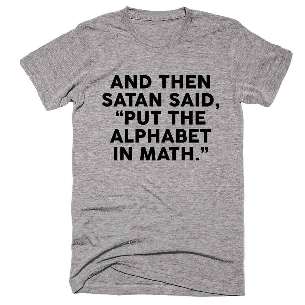And Then Satan Said Put The Alphabet In Math T-shirt - Shirtoopia