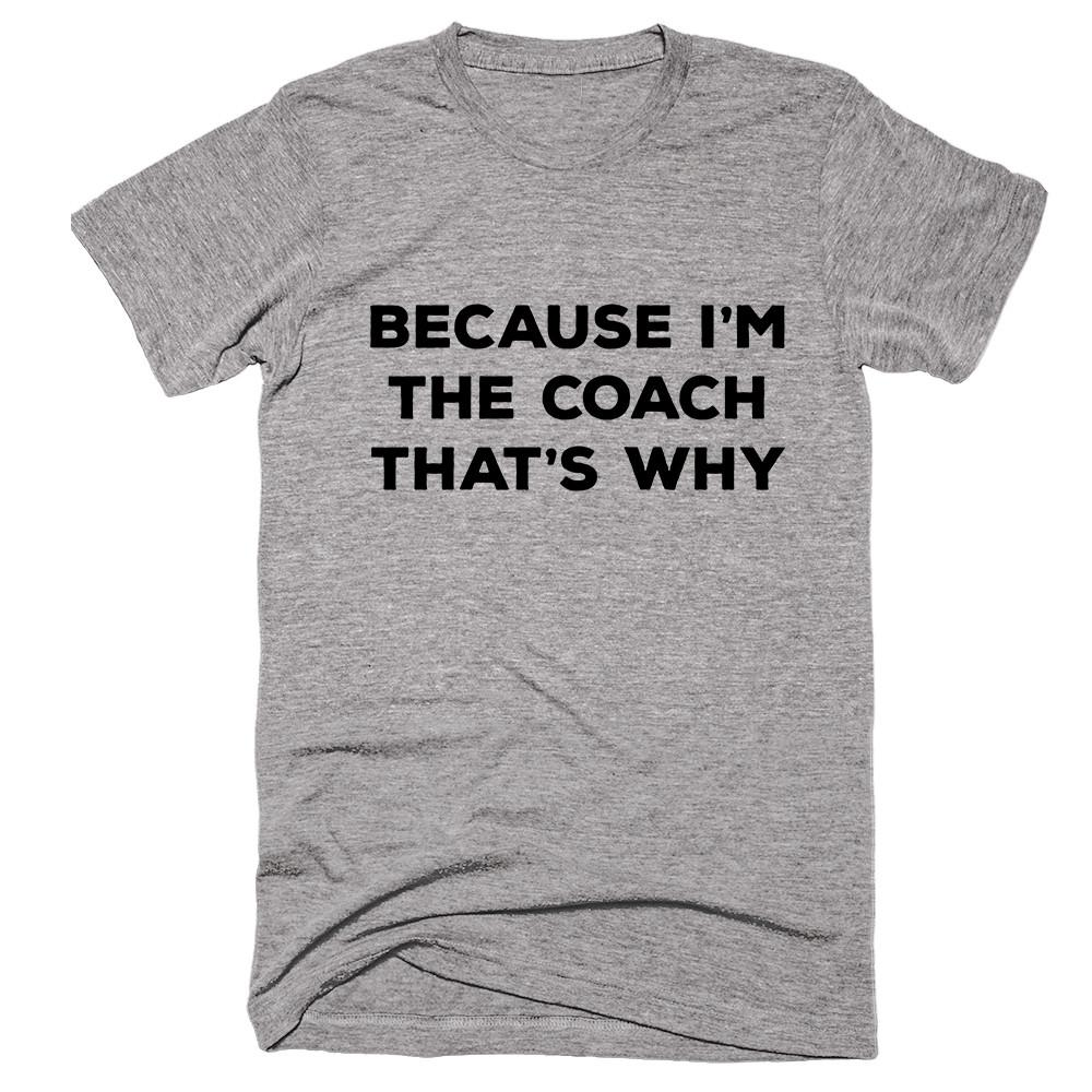 Because I'm The Coach That's Why T-shirt - Shirtoopia