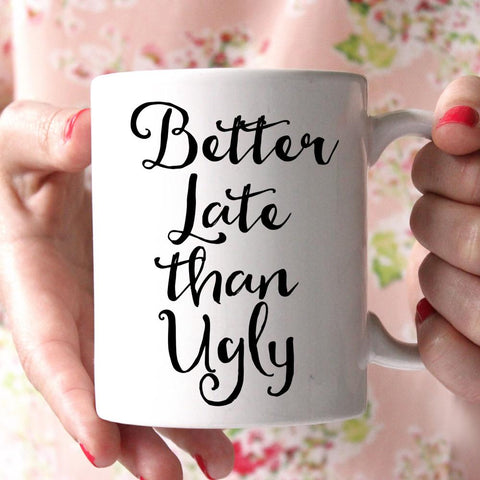 Better Late than Ugly Mug - Shirtoopia
