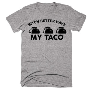 Bitch Better Have My Taco T-Shirt - Shirtoopia