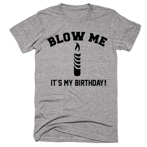 Blow Me It's My Birthday! - Shirtoopia