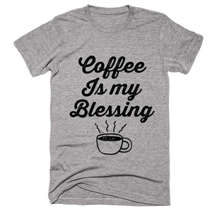 Coffee Is my Blessing  t-shirt - Shirtoopia