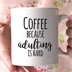 Coffee because adulting is hard mug - Shirtoopia