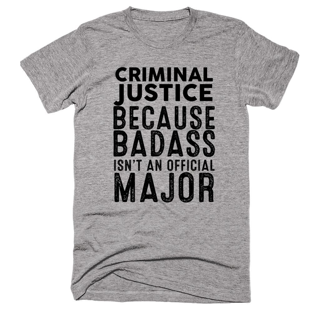 Criminal Justice Because Badass Isn't An Official Major T-shirt - Shirtoopia
