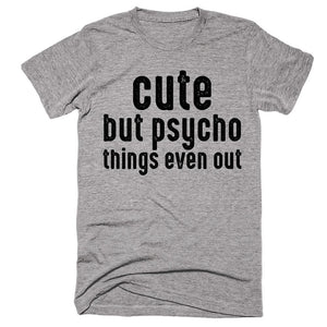 Cute But Psycho. Things Even Out. - Shirtoopia