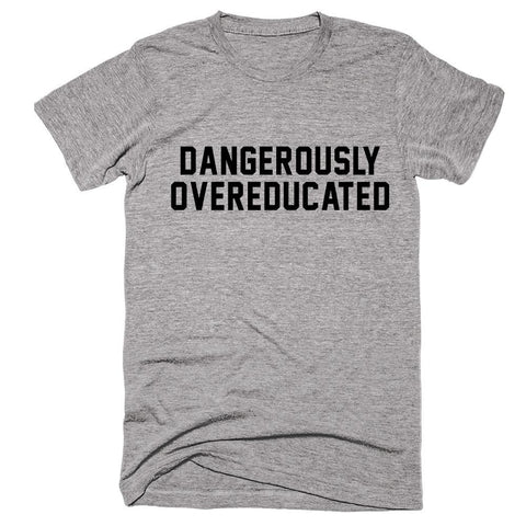 Dangerously Overeducated Graduation T-Shirt - Shirtoopia