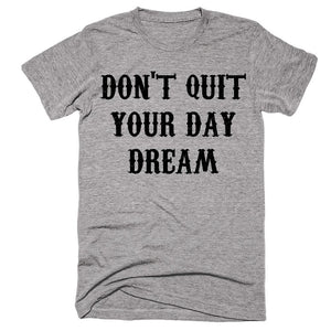 Don't Quit Your Day Dream T-shirt - Shirtoopia