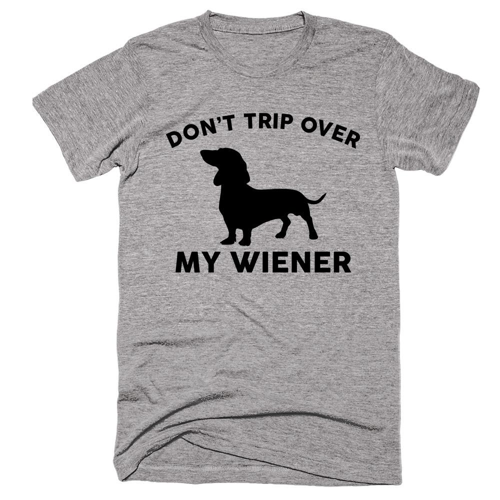 Don't Trip Over My Wiener T-shirt - Shirtoopia