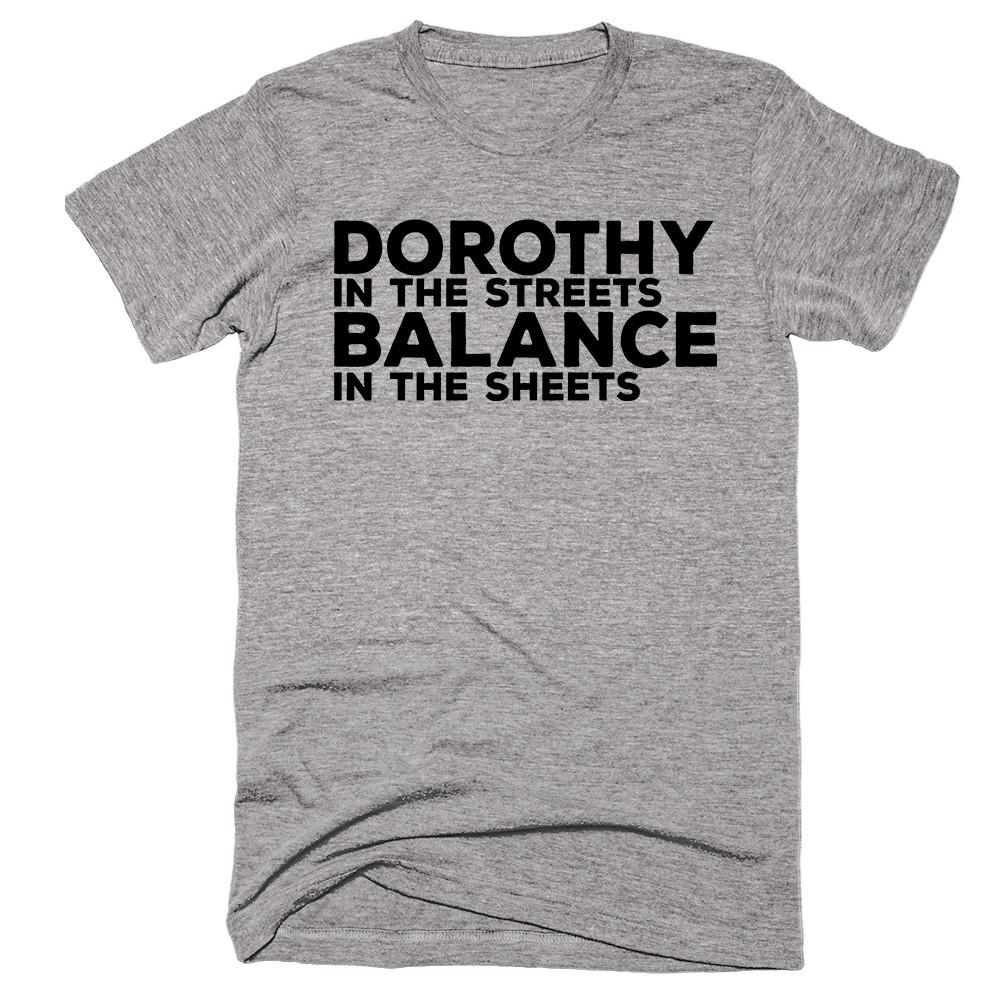Dorothy In The Streets Balance In The Sheets T-shirt - Shirtoopia