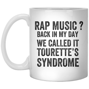Rap Music Back In My Day We Called It Tourette's Syndrome MUG - Shirtoopia