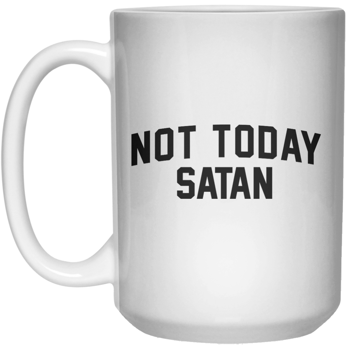 not today satan MUG  Mug - 15oz - Shirtoopia