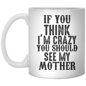 if you think i'm crazy you should see my mother MUG - Shirtoopia