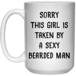 Sory This Girl Is Taken By A Sexy Bearded Man MUG  Mug - 15oz - Shirtoopia