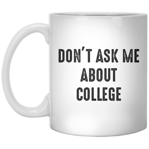 Don't Ask Me About College MUG - Shirtoopia