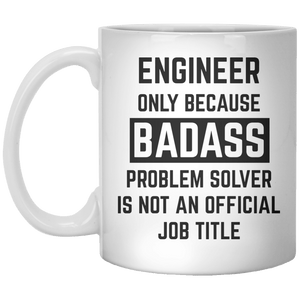 Engineer Only Because Badass Problem Solver Is Not An Official Job Title MUG - Shirtoopia
