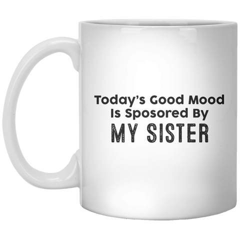 Today's Good Mood Is Sposored By My sister MUG - Shirtoopia